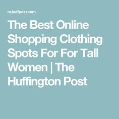 The Best Online Shopping Clothing Spots For For Tall Women | The Huffington Post