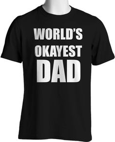 8fe2cc4dd Fathers Day Funny T Shirt Worlds Okayest Dad Mens Size Small to 6XL and Big  Tall