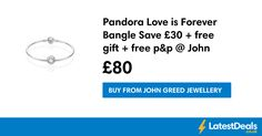 Pandora Love is Forever Bangle Save £30 + free gift + free p&p @ John Greed, £80 at John Greed Jewellery