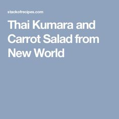 Thai Kumara and Carrot Salad from New World