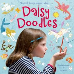 Daisy Doodles by Michelle Robinson, illustrated by Irene Dickson, photography by Tom Weller - June 2017