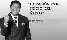 """""""La Pasion es el Inicio del #Exito"""" #RobertKiyosaki #Quotes #Entrepreneur"""