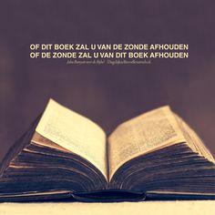 Of dit boek zal u van de zonde afhouden, of de zonde zal u van dit boek afhouden. John Bunyan over de Bijbel.  #Bijbel, #Zonde  http://www.dagelijksebroodkruimels.nl/de-bijbel/