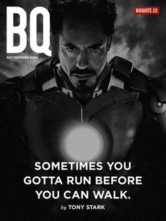 Sometimes you gotta run before you can walk. - Tony StarkGet inspired now byBig Quote!