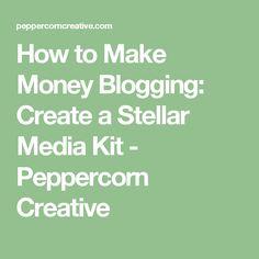 How to Make Money Blogging: Create a Stellar Media Kit - Peppercorn Creative