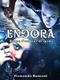 .Chicchi di pensieri   : Recensione: ENDORA. Donne d'ombra e di spada (Seco...