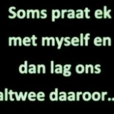 soms praat ek met myself. Sign Quotes, Faith Quotes, Words Quotes, Wise Words, Me Quotes, Sayings, Afrikaanse Quotes, Funny Jokes, Poems