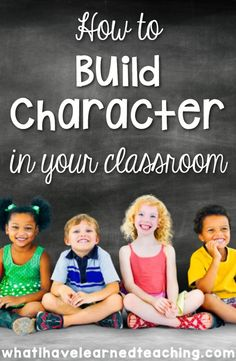 How to Build Character in Your Classroom • What I Have Learned | Classroom Community | Character Education | Teaching Kindness | Teaching Responsibility | Elementary School