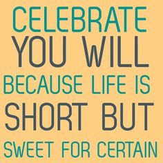 Celebrate You Will Because Life Is Short But Sweet For Certain - Dave Mattews Band #quote