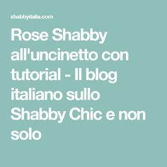 Rose Shabby all'uncinetto con tutorial - Il blog italiano sullo Shabby Chic e non solo