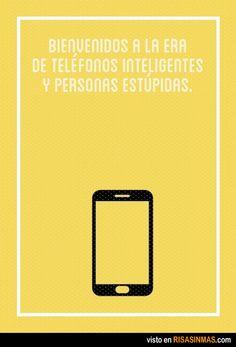 Bienvenidos a la era de los teléfonos inteligentes y las personas estúpidas.