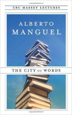 The City of Words: Alberto Manguel: 9780887847639: Books - Amazon.ca