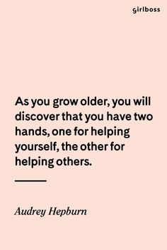Girlboss Quote: As you grow older, you will discover that you have two hands, one for helping yourself, the other for helping others. - Audrey Hepburn