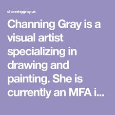 Channing Gray is a visual artist specializing in drawing and painting. She is currently an MFA in Studio Art Candidate at Florida State University Florida State University, Studio Art, Art Studios, Projects To Try, Gray, Drawings, Creative, Artist, Painting