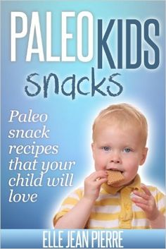 Paleo Snacks For Kids: Paleo Snack Recipes That Your Child Will Love. (Paleo Kids Series) - Kindle edition by Elle Jean Pierre. Cookbooks, Food & Wine Kindle eBooks @ Amazon.com.