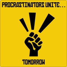 Procrastinators  . . . Love this one!