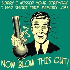 A stoners belated birthday wish                                                                                                                                                                                 More