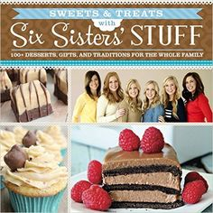 The newest book: Sweets and Treats with SixSistersStuff.com - over 100 of the best dessert recipes from the blog Six Sisters' Stuff - only $16!