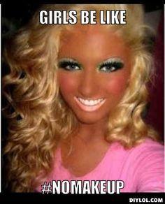 Yyeeeaaahhhh... know a few girls like that lol ;)