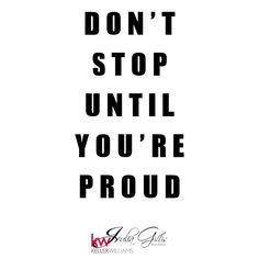 Quote: Don't stop until you're proud  Julia Gillis Real Estate Colorado Springs, Colorado www.JuliaGillisRealEstate.com