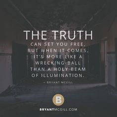 The truth can set you free, but when it comes, it's more like a wrecking-ball than a holy beam of illumination. Bryant Mcgill, Simple Reminders, Isfj, Human Behavior, Set You Free, Good Advice, Inspirational Quotes, Motivational, Daily Inspiration