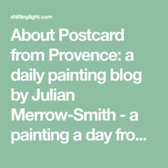 About Postcard from Provence: a daily painting blog by Julian Merrow-Smith - a painting a day from the british artist's studio in Provence