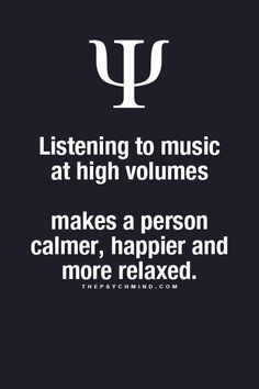 You won't be happier when you realise you busted your eardrums and you won't be relaxed because you would have made more enemies in the neighbourhood Psychology Fun Facts, Psychology Says, Psychology Quotes, The Words, Provocateur, Music Is Life, Work Music, Life Lessons, Me Quotes