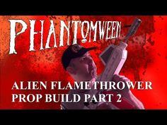 Phantomween 2015: Alien Flamethrower Prop Build Part 2 - YouTube