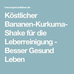 Köstlicher Bananen-Kurkuma-Shake für die Leberreinigung - Besser Gesund Leben