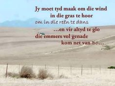 Jy moet tyd maak om die wind in die gras te hoor . Daily Quotes, Life Quotes, Worship Quotes, Afrikaanse Quotes, Inspirational Qoutes, Motivational, Goeie Nag, Relationship Texts, Special Words