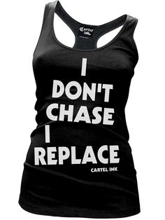 """Women's """"I Don't Chase, I Replace"""" Tank by Cartel Ink (Black)"""