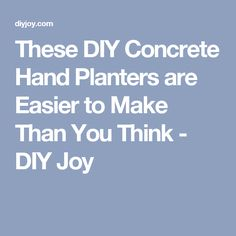 These DIY Concrete Hand Planters are Easier to Make Than You Think - DIY Joy