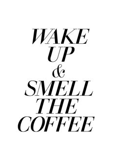 Wake Up & Smell the Coffee. Modern Kitchen Black and White Wall Art Typography Quote Printables & Posters at http://sherrywither.etsy.com. We ship worldwide