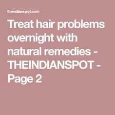 Treat hair problems overnight with natural remedies - THEINDIANSPOT - Page 2