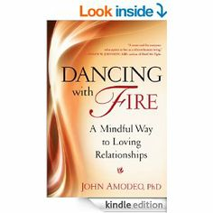 Amazon.com: Dancing with Fire: A Mindful Way to Loving Relationships eBook: John Amodeo: Kindle Store