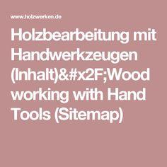 Holzbearbeitung mit Handwerkzeugen (Inhalt)/Woodworking with Hand Tools (Sitemap)