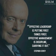 """""""Effective leadership is putting first things first. Effective management is discipline carrying it out.""""......  #StephenCovey  #motivationalquotes  #inspirationalquotes  #quotes #BusinessQuotes #QuotesByIILM"""