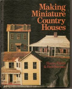 Making Miniature Country Houses by Sharon Pierce / Herb Surman, http://www.amazon.com/dp/0806969857/ref=cm_sw_r_pi_dp_-UKvqb1E4JZVD