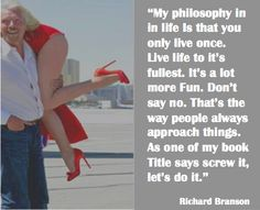 Screw it live life no regrets Pictures: 17 Inspirational Richard Branson Quotes to Start Your Week
