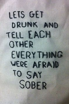 Drunk words are sober thoughts The Words, Mood Quotes, Life Quotes, Qoutes, Indie Quotes, Hell Quotes, Grunge Quotes, Funny Quotes, Random Quotes