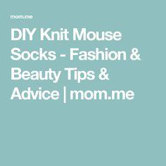 DIY Knit Mouse Socks - Fashion & Beauty Tips & Advice | mom.me