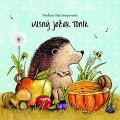 Mlsný ježek Toník - Reitmeyer, Andrea