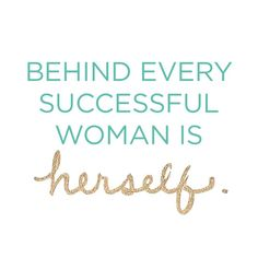 Behind every successful woman is herself. #fierce