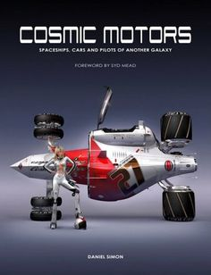 Cosmic Motors: Spaceships, Cars and Pilots of Another Galaxy (English and German Edition) by Daniel Simon