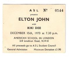 Ticket to the Elton John concert in the gym at The American School in London, where Robin and I were students. We ran outside to the back door afterwards to try for an autograph, but I only succeeded in tripping him. Sigh.