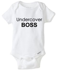 A personal favorite from my Etsy shop https://www.etsy.com/listing/451986658/undercover-boss-onesies-bodysuit