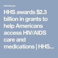 HHS awards $2.3 billion in grants to help Americans access HIV/AIDS care and medications | HHS.gov