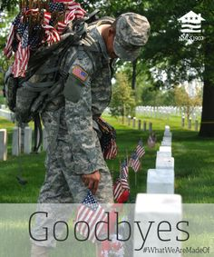 "... goodbyes seem to be so hard to give ... my prayers out to those that know!  God Bless those that have said ""goodbye"" in the days of our nation's freedom past!"