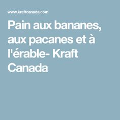 Pain aux bananes, aux pacanes et à l'érable- Kraft Canada