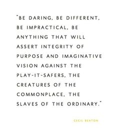 I refuse to be a slave of the ordinary.